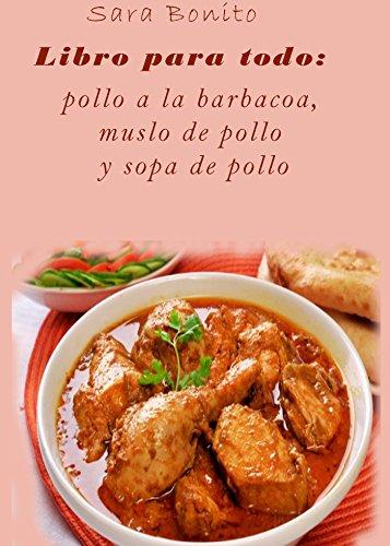 Libro para todo: pollo a la barbacoa, muslo de pollo y sopa de pollo