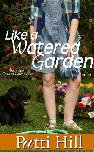 Like a Watered Garden: First of a Trilogy (The Garden Gate Series Book 1) by [Hill, Patti]