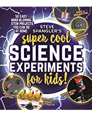 Steve Spangler's Super-Cool Science Experiments for Kids: 50 mind-blowing STEM projects you can do at home