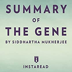 Summary of The Gene by Siddhartha Mukherjee | Includes Analysis