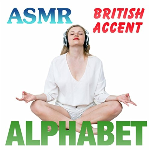 Asmr Relaxation With the British Accent Alphabet (Alphabet Accent)