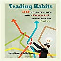 Trading Habits: 39 of the World's Most Powerful Stock Market Rules Audiobook by Holly Burns, Steve Burns Narrated by Scott Clem