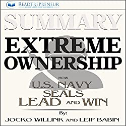 Summary: Extreme Ownership: How U.S. Navy SEALs Lead and Win