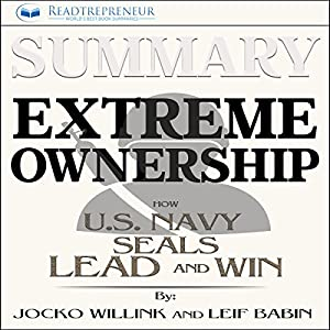 Summary: Extreme Ownership: How U.S. Navy SEALs Lead and Win Audiobook