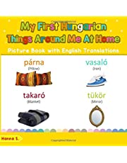 My First Hungarian Things Around Me at Home Picture Book with English Names: Bilingual Early Learning & Easy Teaching Hungarian Books for Kids