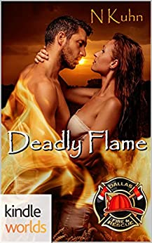 Dallas Fire & Rescue: Deadly Flame (Kindle Worlds Novella) (Dallas Deadly Book 1) by [Kuhn, N]