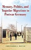 "Christopher A. Molnar, ""Memory, Politics, and Yugoslav Migrations to Postwar Germany"" (Indiana UP, 2018)"