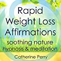 Rapid Weight Loss Affirmations: Lose Weight with Soothing Nature Hypnosis & Meditation Speech by Joel Thielke Narrated by Catherine Perry