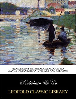 Probsthain's oriental catalogue, No. XXVIII; Indian literature, art and religion