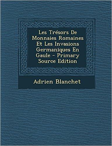 En ligne Les Tresors de Monnaies Romaines Et Les Invasions Germaniques En Gaule - Primary Source Edition pdf, epub