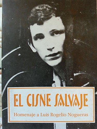 El cisne salvaje: Homenaje a Luis Rogelio Nogueras (Spanish Edition)
