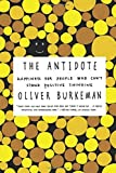 By Oliver Burkeman The Antidote: Happiness for People Who Can't Stand Positive Thinking [Paperback]