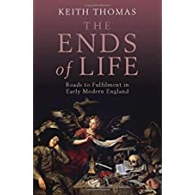 The Ends of Life: Roads to Fulfillment in Early Modern England by Keith Thomas (2010-04-29)