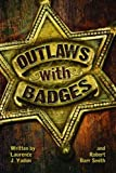 Outlaws with Badges, Laurence J. Yadon and Robert Barr Smith, 1455616583