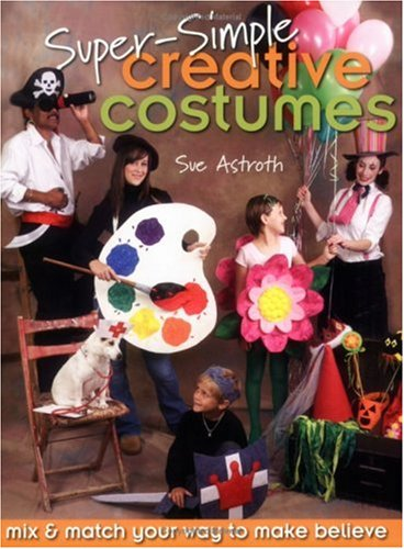 Super-Simple Creative Costumes: Mix & Match Your Way to Make Believe