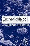 Escherichia Coli : Pathotypes and Principles of Pathogenesis, , 0123970482