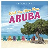 Wish You Were Here: Aruba