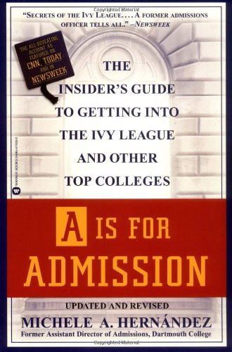A Is for Admission: The Insider's Guide to Getting into the Ivy League and Other Top Colleges by Michele A. Hernandez (1999-09-01)