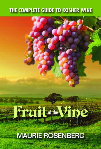 Fruit of the Vine: The Complete Guide to Kosher Wine by Maurie Rosenburg