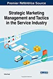 Strategic Marketing Management and Tactics in the Service Industry (Advances in Marketing, Customer Relationship Management, and E-Services)