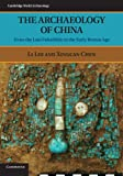 The Archaeology of China: From the Late Paleolithic to the Early Bronze Age (Cambridge World Archaeology)
