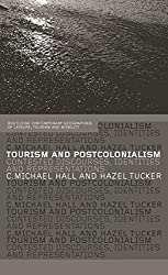Tourism and Postcolonialism: Contested Discourses, Identities and Representations (Contemporary Geographies of Leisure, Tourism and Mobility)