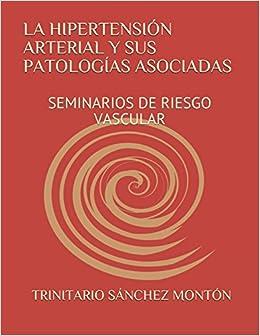 La Hipertensión Arterial Y Sus Patologías Asociadas: Seminarios De Riesgo Vascular por Dr. Trinitario Sánchez Montón
