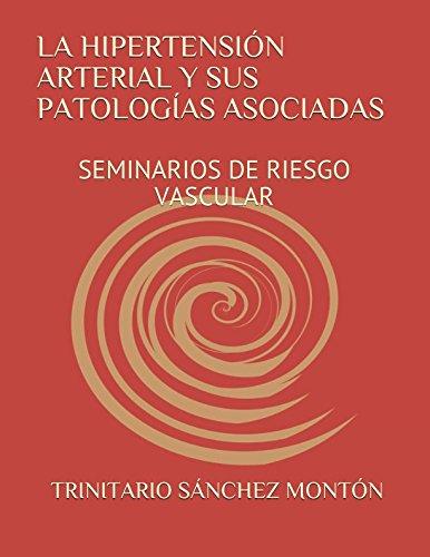 LA HIPERTENSION ARTERIAL Y SUS PATOLOGIAS ASOCIADAS: SEMINARIOS DE RIESGO VASCULAR (Spanish Edition) [Dr. TRINITARIO SANCHEZ MONTON] (Tapa Blanda)