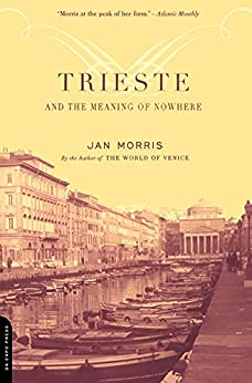 Trieste And The Meaning Of Nowhere by [Morris, Jan]