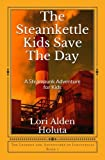1: The Steamkettle Kids Save The Day: A Steampunk Adventure for Kids (The Legends and Adventures of Industralia Book 1) (Volume 1)