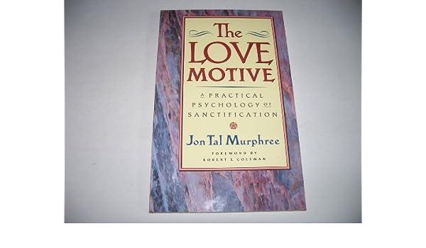 Love Motive: A Practical Psychology of Sanctification by Jon