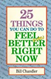 Twenty-Five Things You Can Do to Feel Better Right Now, Bill Chandler, 096391670X
