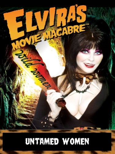 Elvira's Movie Macabre: Untamed Women