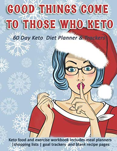 Good Things Come To Those Who Keto: 60 Day Keto Diet Planner & Trackers: Keto food and exercise workbook includes meal planners |shopping lists | goal trackers and blank recipe pages