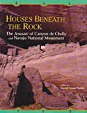 Houses Beneath the Rocks: The Anasazi of Canyon de Chelly and Navajo Natl Monument