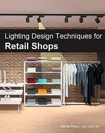 Amazon Com Retail Lighting Design Techniques Master Retail Shops Lighting Design Using Dialux Evo Software Ebook Roco Nelca Kindle Store