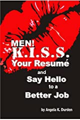 MEN! K.I.S.S. Your Resume and Say Hello to a Better Job Kindle Edition