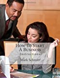 How to Start a Business, Mark Schmitt, 1463708483