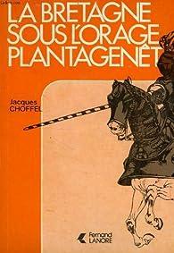 La bretagne sous l'orage plantagenet par Jacques Choffel
