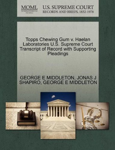 Topps Chewing Gum (Topps Chewing Gum v. Haelan Laboratories U.S. Supreme Court Transcript of Record with Supporting)