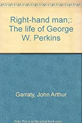Right-hand man;: The life of George W. Perkins