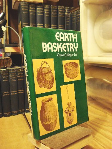 Earth Basketry: A Popular Hand-book Containing Concise Basketry Directions with Clear, Simple Diagrams - Designed for the Beginner as Well as the More Experienced Basket Weaver (The Basket Weaver)