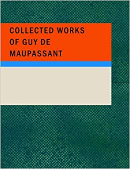 Book Collected Works of Guy de Maupassant by Guy de Maupassant (2008-02-25)