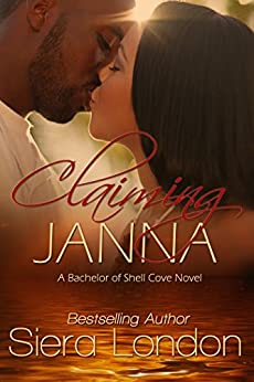 Claiming Janna: A Bachelor of Shell Cove Novel (The Bachelors of Shell Cove Book 4) by [London, Siera]