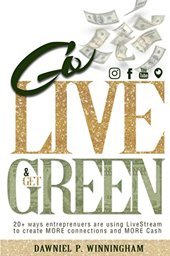 Go Live and Get Green: 20+ Ways Entrepreneurs are using LiveStream is creating MORE Connections and MORE Cash