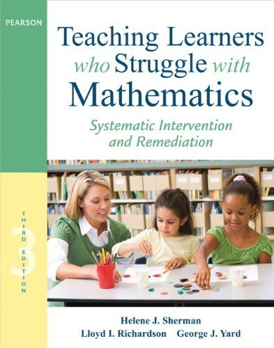 Teaching Learners who Struggle with Mathematics: Systematic Intervention and Remediation (3rd Edition) (Pearson Professional Development) by Sherman, Helene J., Richardson, Lloyd I., Yard, George J. (2012) Paperback