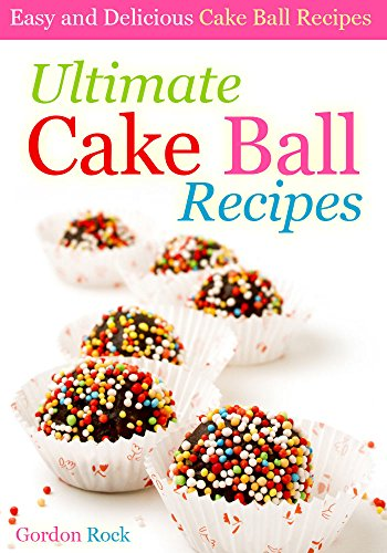 Ultimate Cake Ball Recipes: Easy and Delicious Cake Ball (Ice Cream Ball Recipes)
