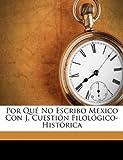 Por Qué No Escribo Mexico con J Cuestión Filológico-Históric, Manuel G. Revilla, 1149607734