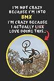 I'm Not Crazy Because I'm Into BMX. I'm Crazy