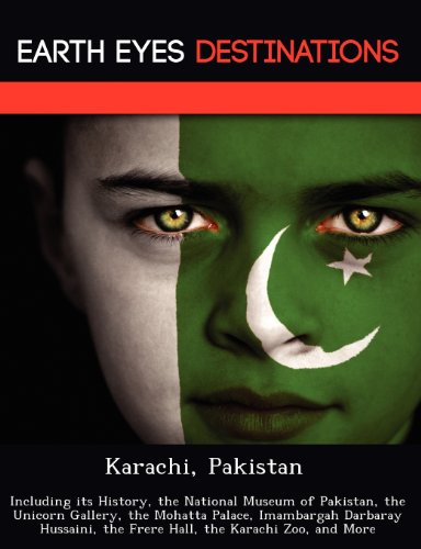 Karachi, Pakistan: Including its History, the National Museum of Pakistan, the Unicorn Gallery, the Mohatta Palace, Imambargah Darbaray Hussaini, the Frere Hall, the Karachi Zoo, and More